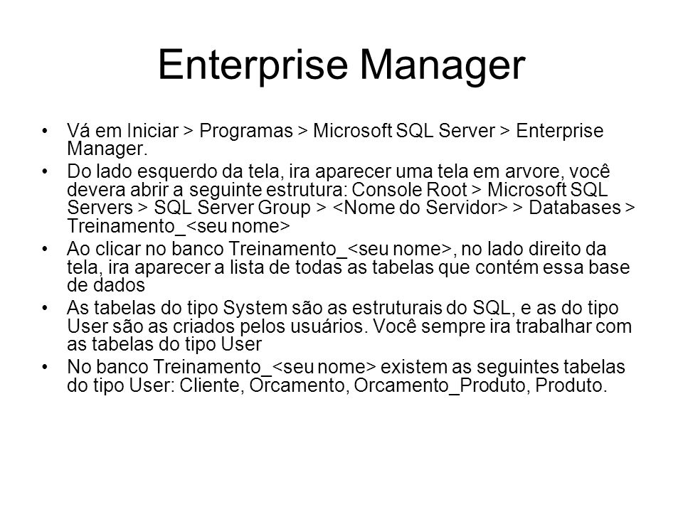 Enterprise Manager Vá em Iniciar > Programas > Microsoft SQL Server > Enterprise Manager.