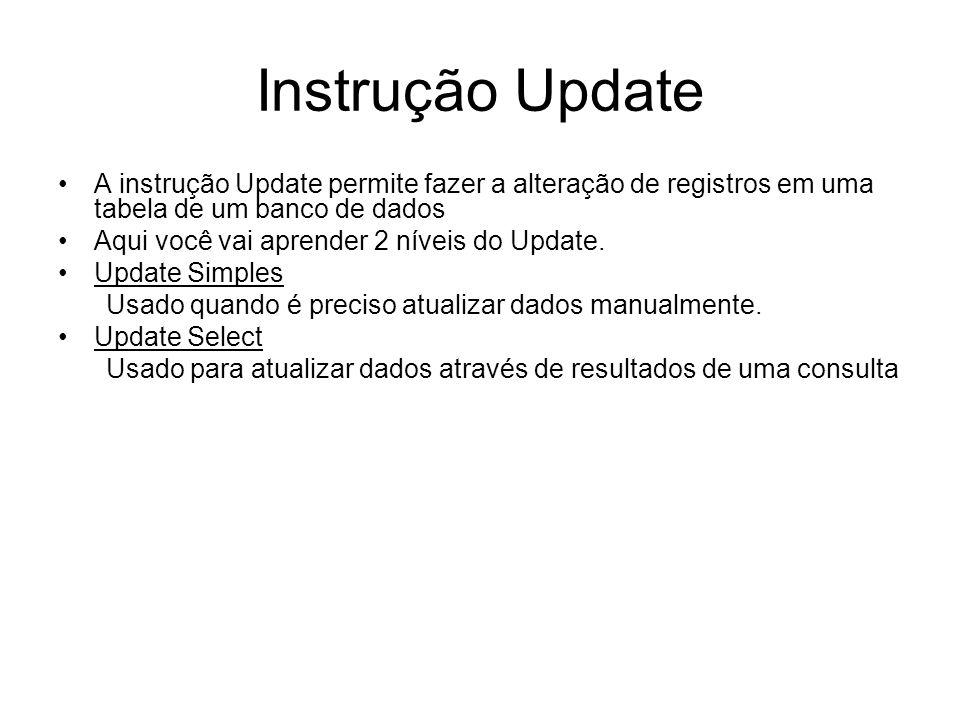 Instrução Update A instrução Update permite fazer a alteração de registros em uma tabela de um banco de dados.
