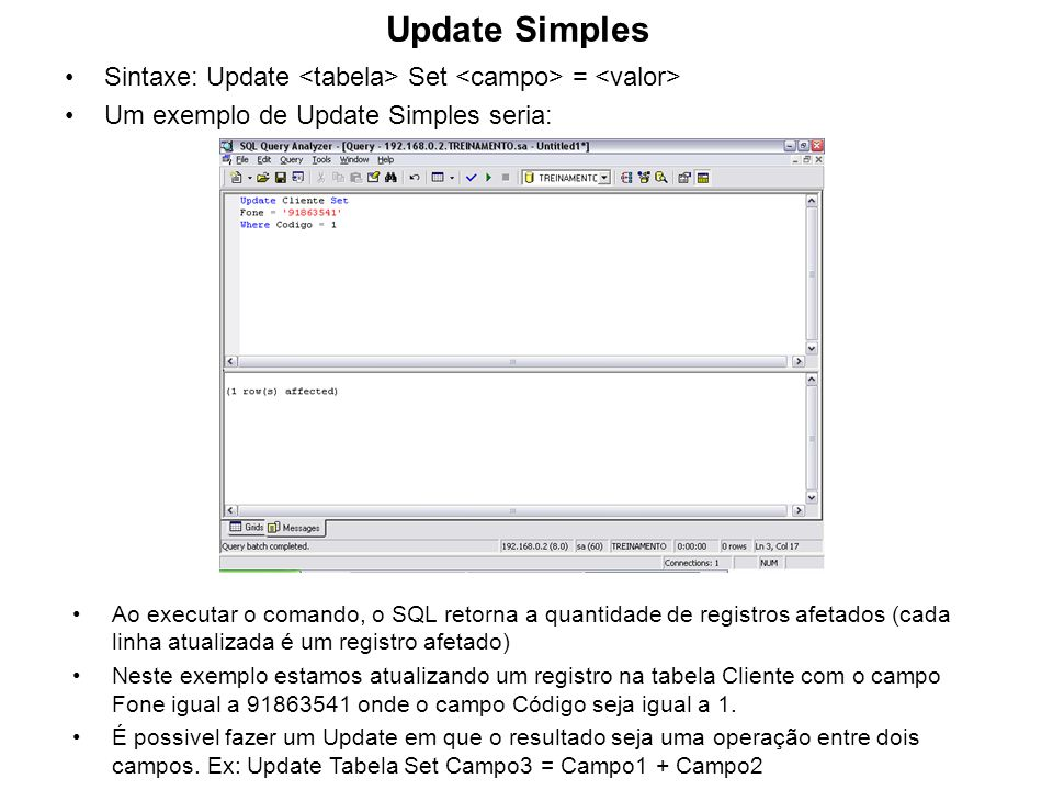 Update Simples Sintaxe: Update <tabela> Set <campo> = <valor> Um exemplo de Update Simples seria: