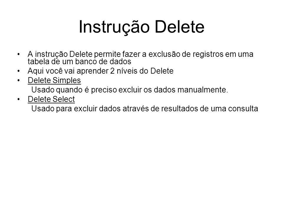Instrução Delete A instrução Delete permite fazer a exclusão de registros em uma tabela de um banco de dados.