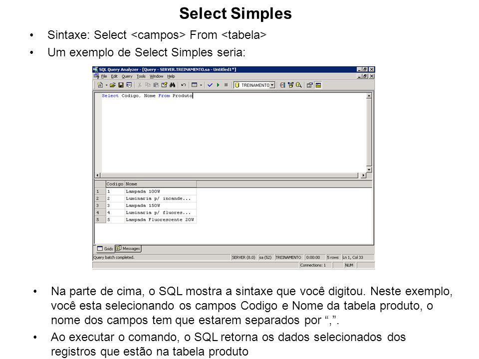 Select Simples Sintaxe: Select <campos> From <tabela>