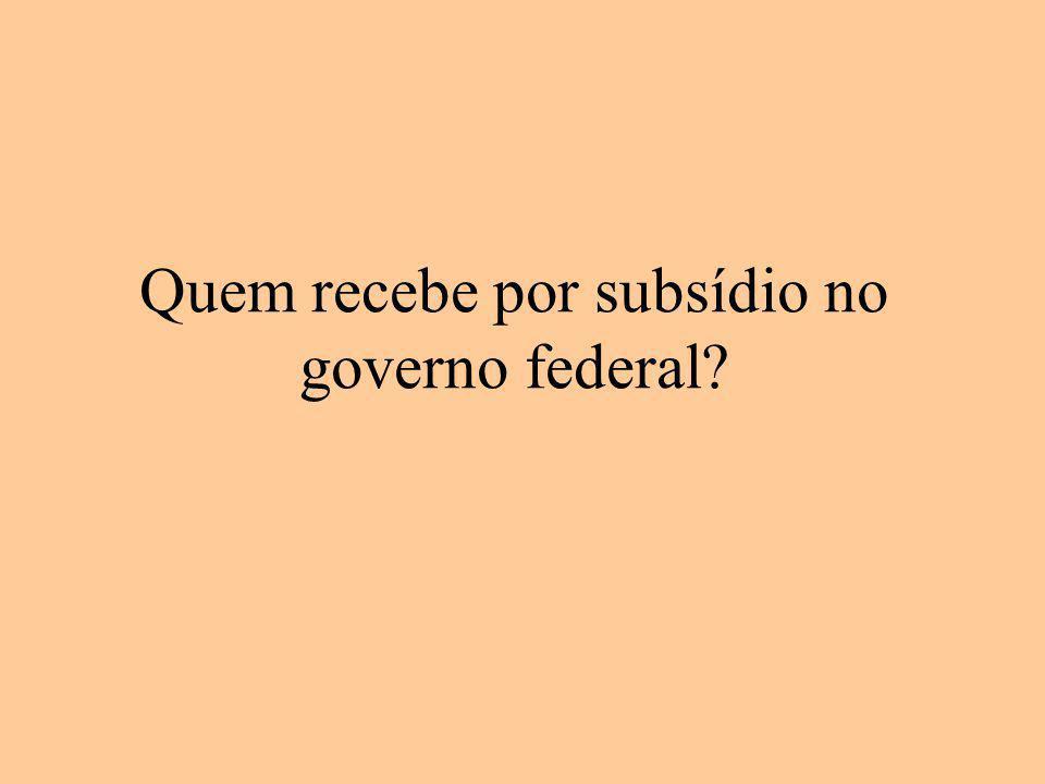 Quem recebe por subsídio no governo federal