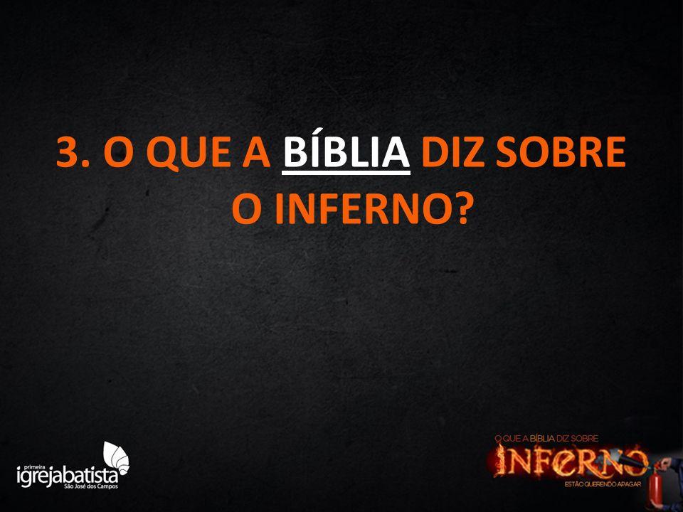 3. O QUE A BÍBLIA DIZ SOBRE O INFERNO