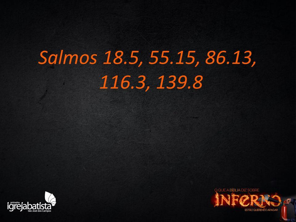 Salmos 18.5, 55.15, 86.13, 116.3, 139.8
