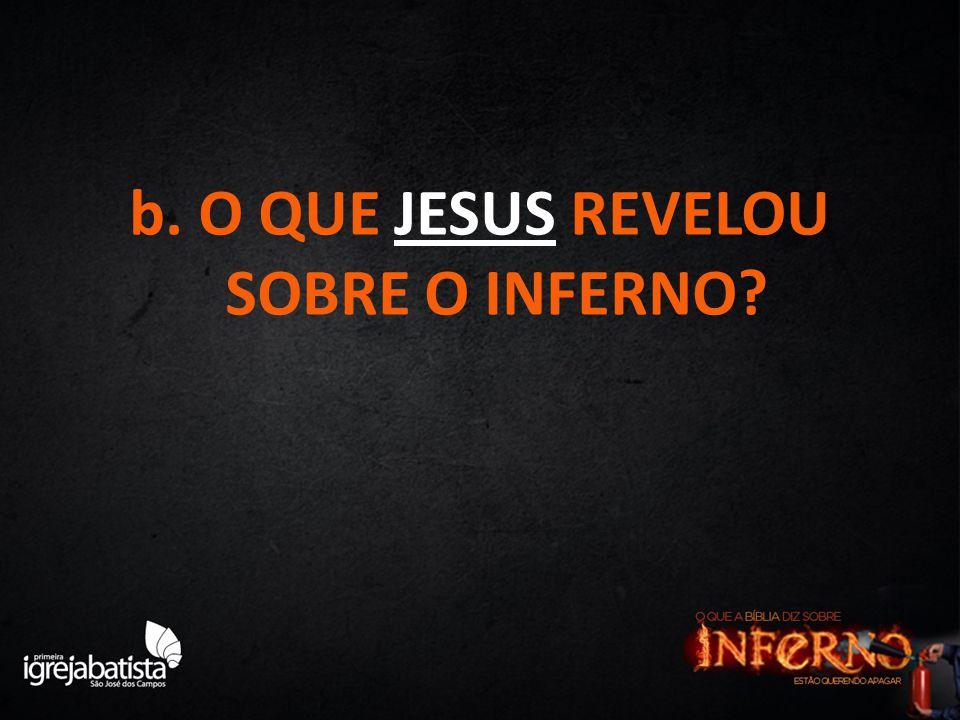 b. O QUE JESUS REVELOU SOBRE O INFERNO