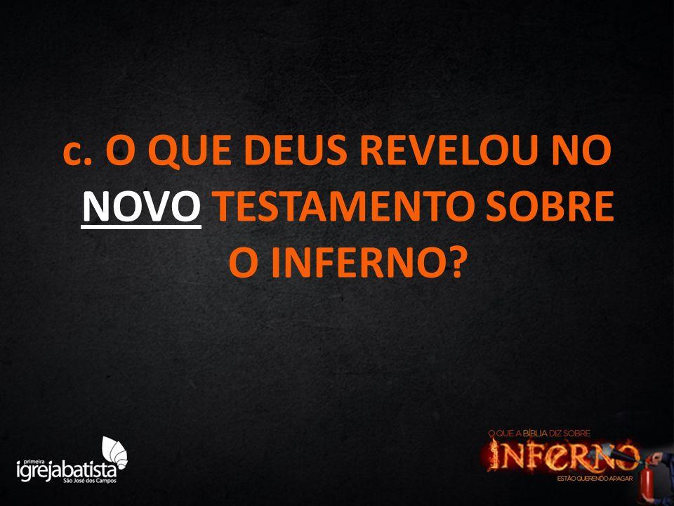 c. O QUE DEUS REVELOU NO NOVO TESTAMENTO SOBRE O INFERNO