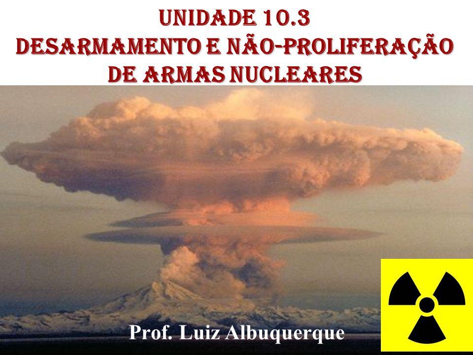 Unidade 10.3 DESARMAMENTO E Não-Proliferação de Armas Nucleares