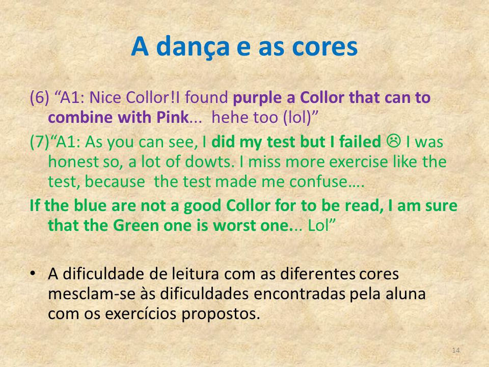 A dança e as cores (6) A1: Nice Collor!I found purple a Collor that can to combine with Pink... hehe too (lol)