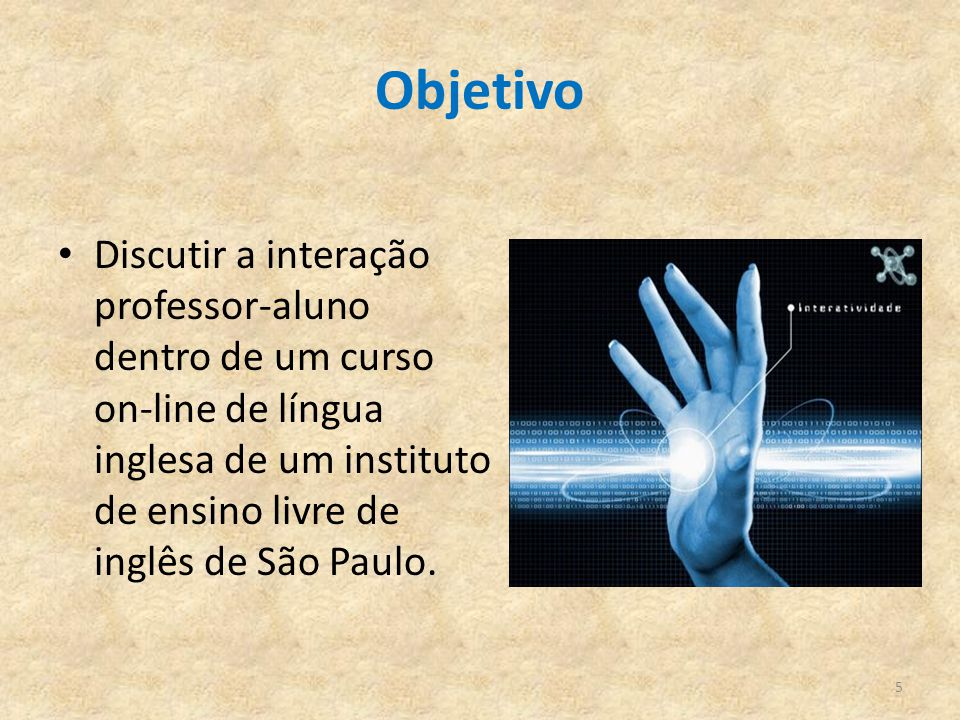 Objetivo Discutir a interação professor-aluno dentro de um curso on-line de língua inglesa de um instituto de ensino livre de inglês de São Paulo.