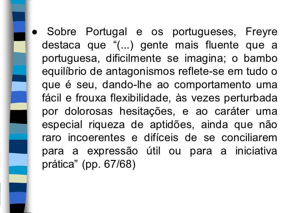 ● Sobre Portugal e os portugueses, Freyre destaca que (