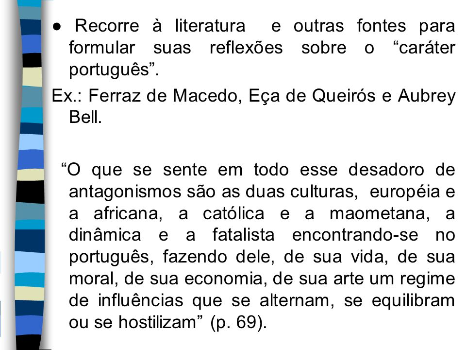 ● Recorre à literatura e outras fontes para formular suas reflexões sobre o caráter português .