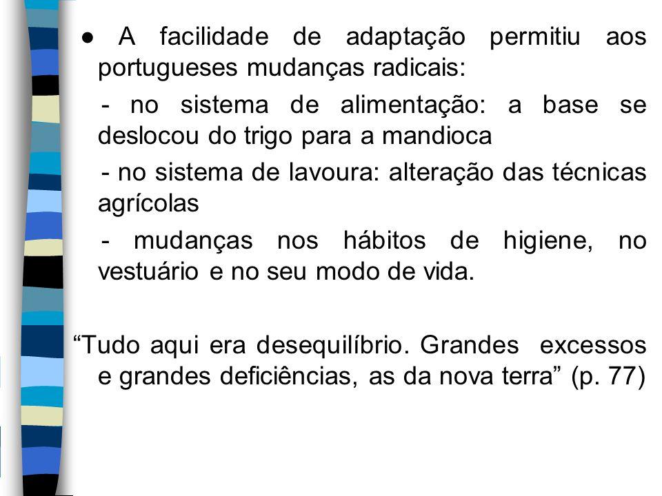 ● A facilidade de adaptação permitiu aos portugueses mudanças radicais: