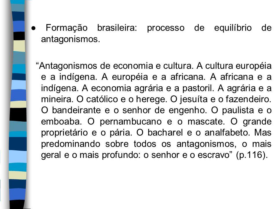 ● Formação brasileira: processo de equilíbrio de antagonismos.