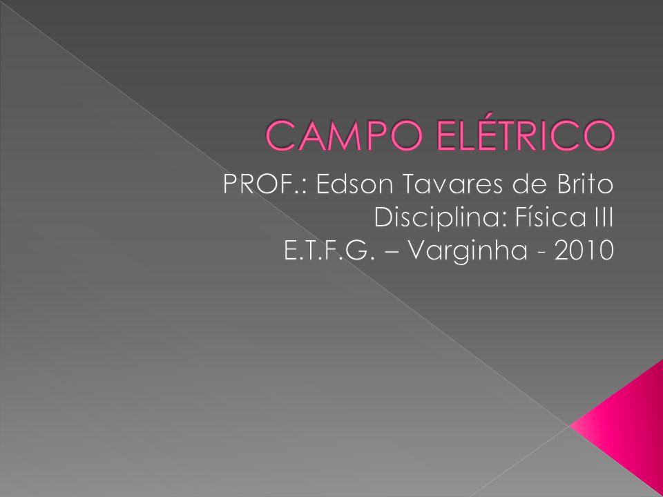 CAMPO ELÉTRICO PROF.: Edson Tavares de Brito Disciplina: Física III