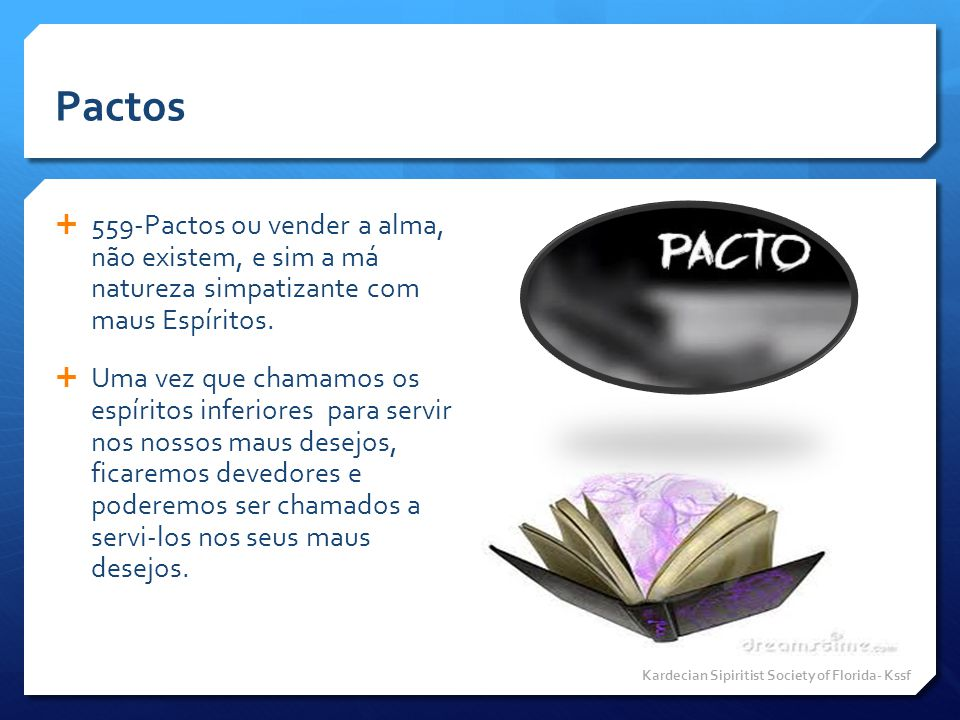 Pactos 559-Pactos ou vender a alma, não existem, e sim a má natureza simpatizante com maus Espíritos.