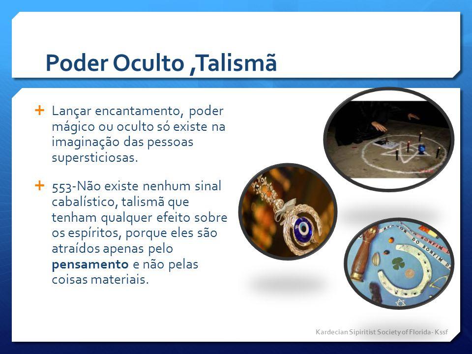 Poder Oculto ,Talismã Lançar encantamento, poder mágico ou oculto só existe na imaginação das pessoas supersticiosas.
