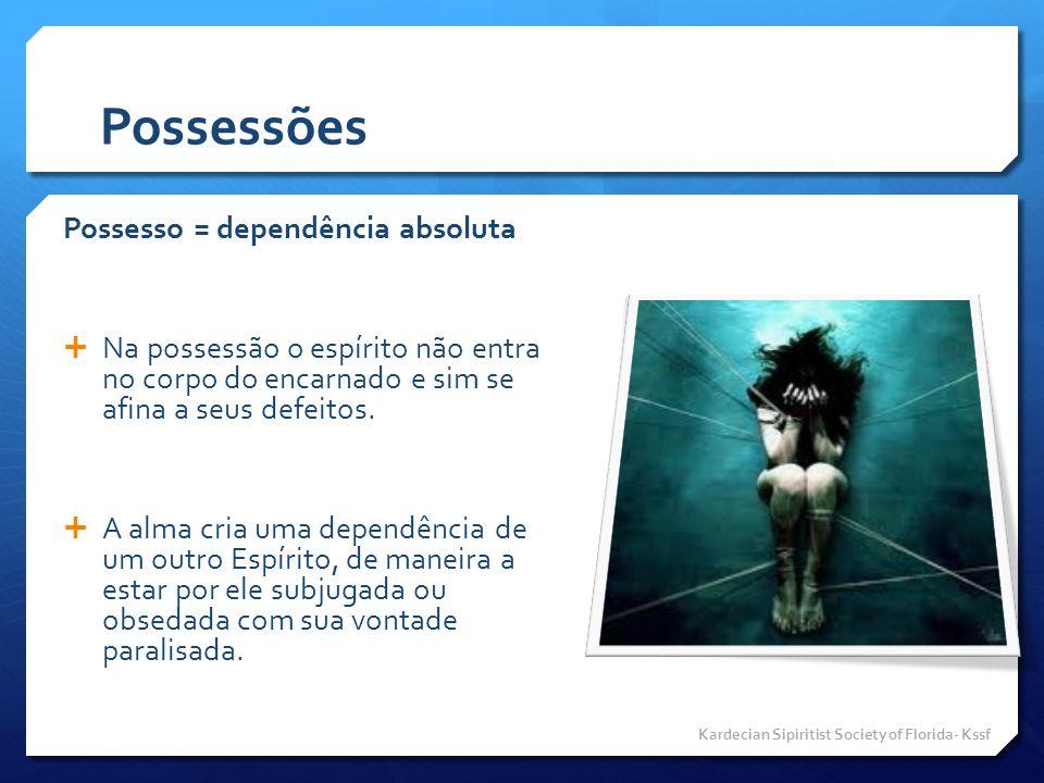Possessões Possesso = dependência absoluta