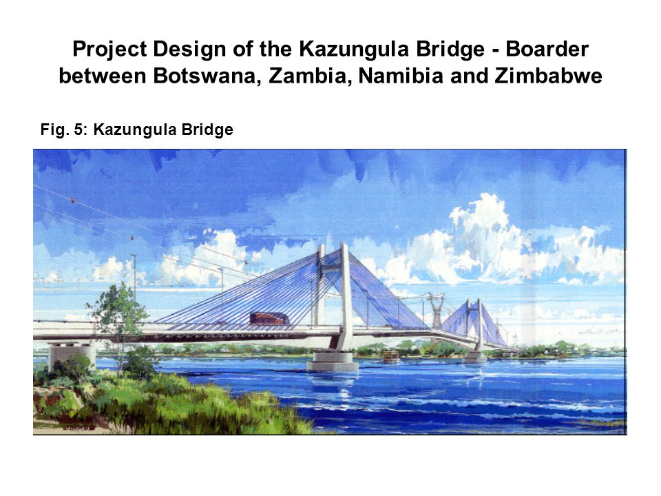 Project Design of the Kazungula Bridge - Boarder between Botswana, Zambia, Namibia and Zimbabwe
