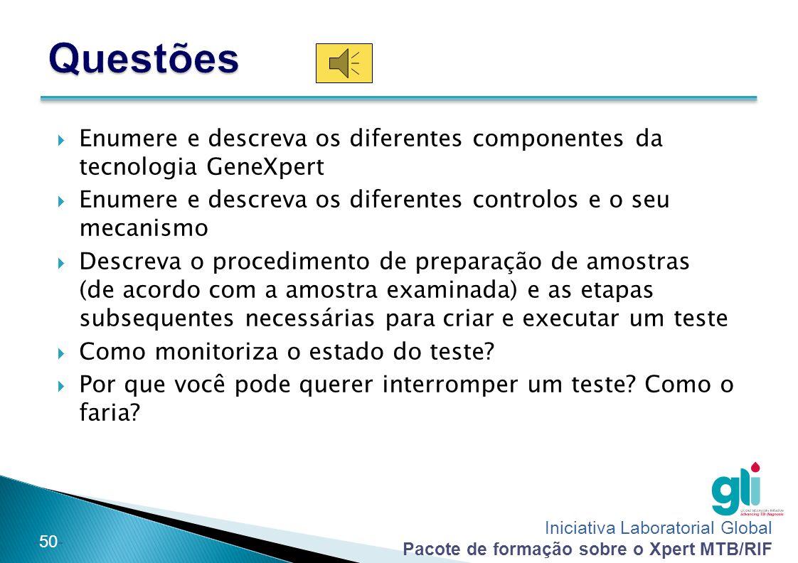 Questões Enumere e descreva os diferentes componentes da tecnologia GeneXpert. Enumere e descreva os diferentes controlos e o seu mecanismo.
