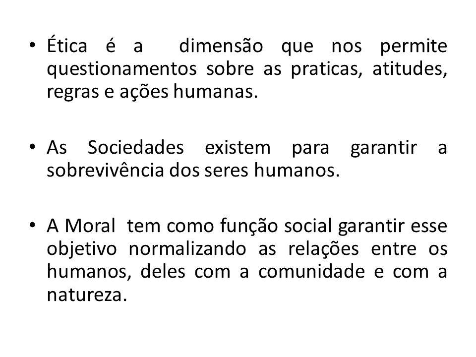 Ética é a dimensão que nos permite questionamentos sobre as praticas, atitudes, regras e ações humanas.