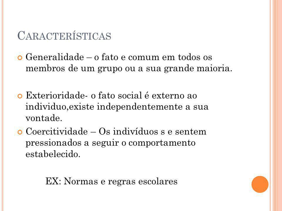 Características Generalidade – o fato e comum em todos os membros de um grupo ou a sua grande maioria.