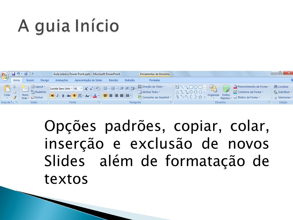 A guia Início Opções padrões, copiar, colar, inserção e exclusão de novos Slides além de formatação de textos.