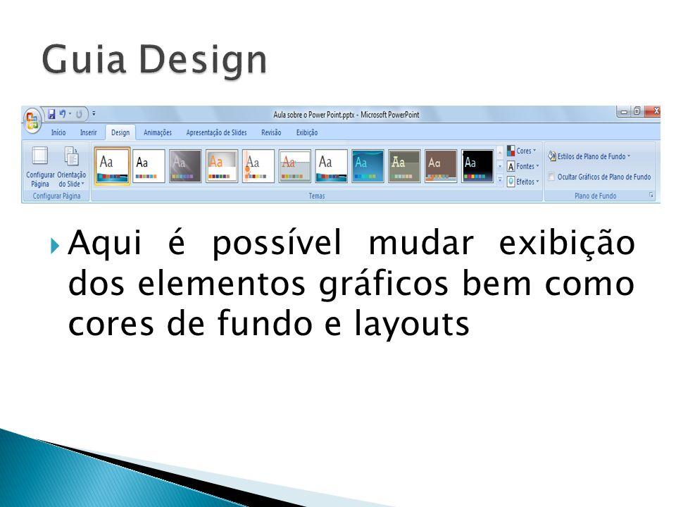 Guia Design Aqui é possível mudar exibição dos elementos gráficos bem como cores de fundo e layouts.