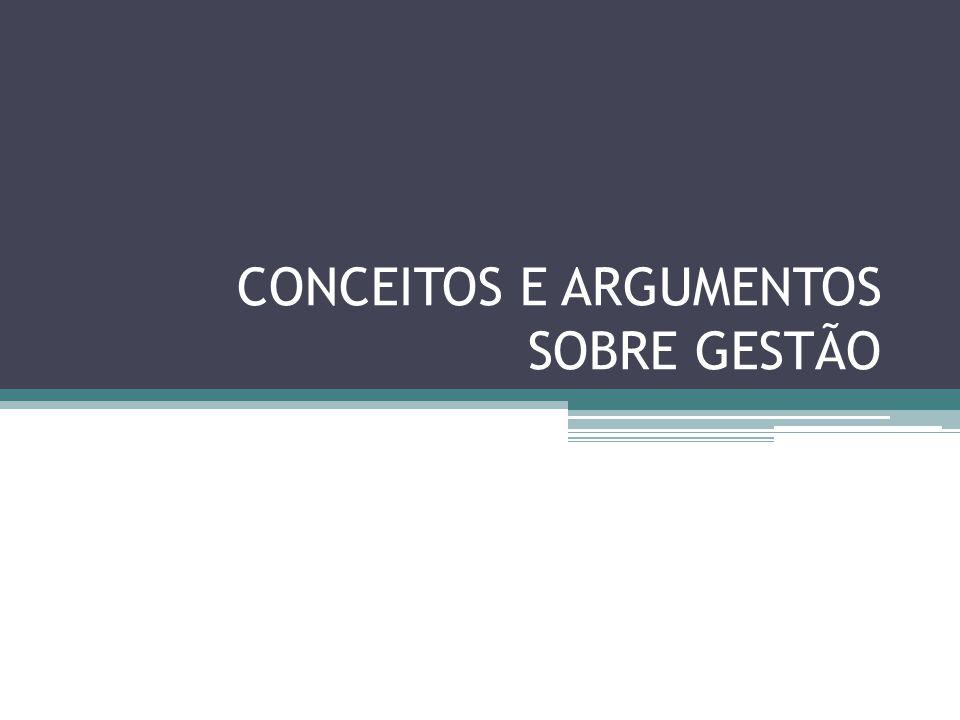 CONCEITOS E ARGUMENTOS SOBRE GESTÃO