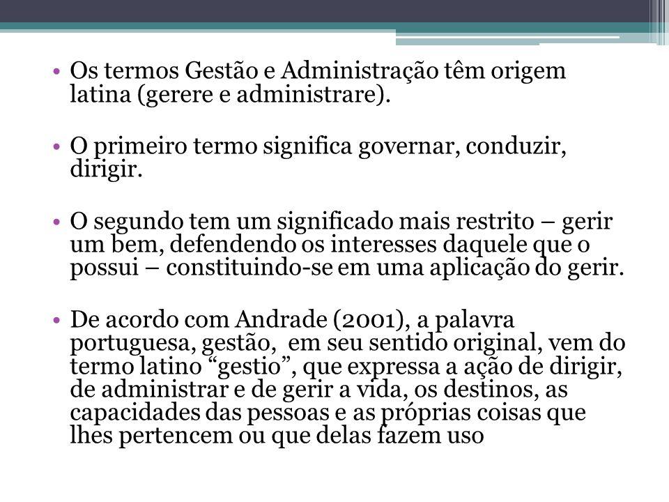 Os termos Gestão e Administração têm origem latina (gerere e administrare).