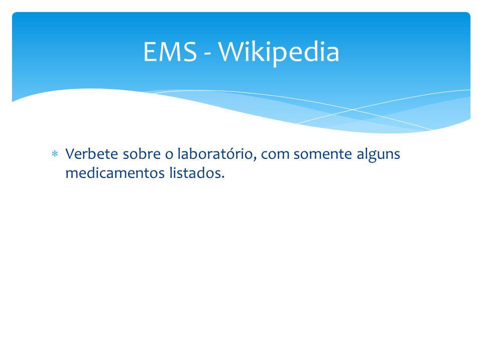 EMS - Wikipedia Verbete sobre o laboratório, com somente alguns medicamentos listados.
