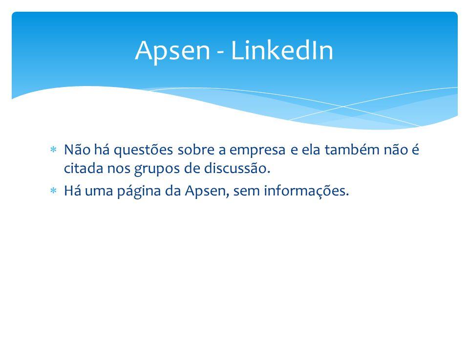 Apsen - LinkedIn Não há questões sobre a empresa e ela também não é citada nos grupos de discussão.