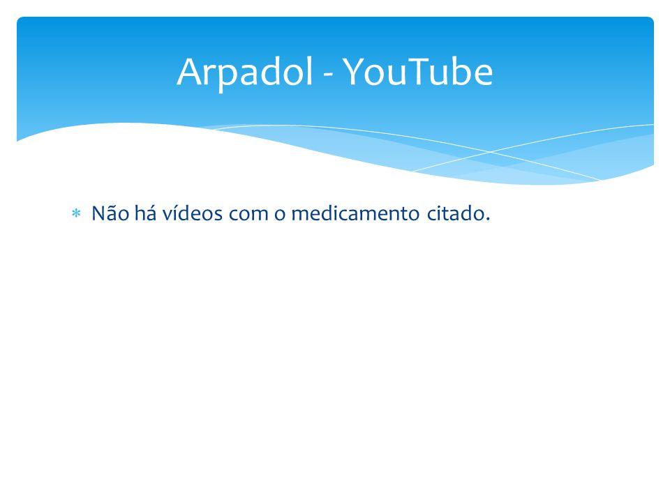 Arpadol - YouTube Não há vídeos com o medicamento citado.
