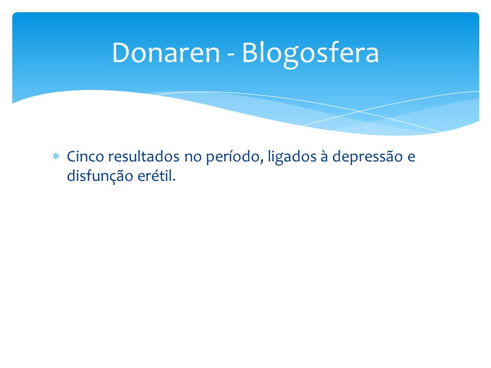 Donaren - Blogosfera Cinco resultados no período, ligados à depressão e disfunção erétil.