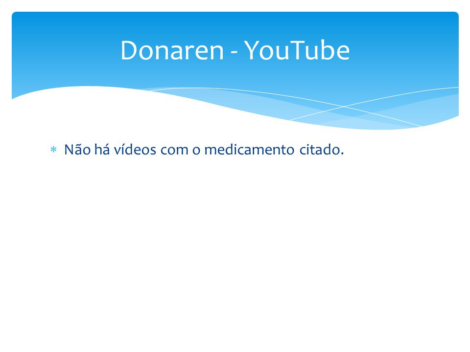 Donaren - YouTube Não há vídeos com o medicamento citado.