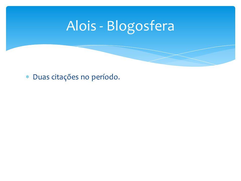 Alois - Blogosfera Duas citações no período.