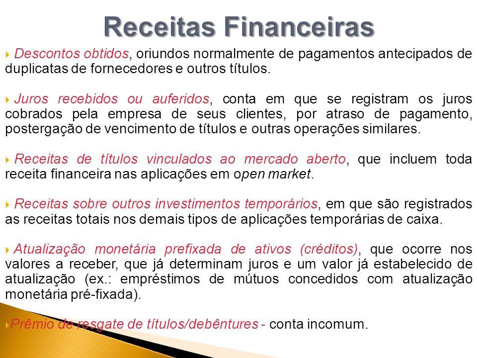 Receitas Financeiras Descontos obtidos, oriundos normalmente de pagamentos antecipados de duplicatas de fornecedores e outros títulos.