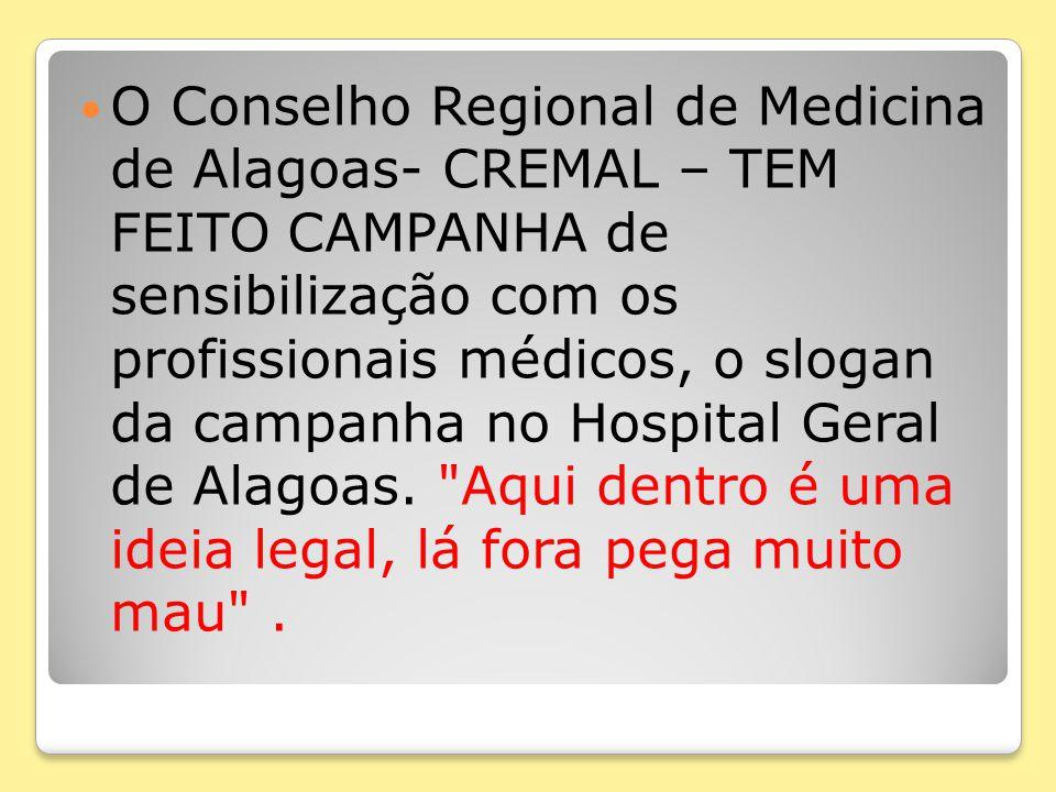 O Conselho Regional de Medicina de Alagoas- CREMAL – TEM FEITO CAMPANHA de sensibilização com os profissionais médicos, o slogan da campanha no Hospital Geral de Alagoas.
