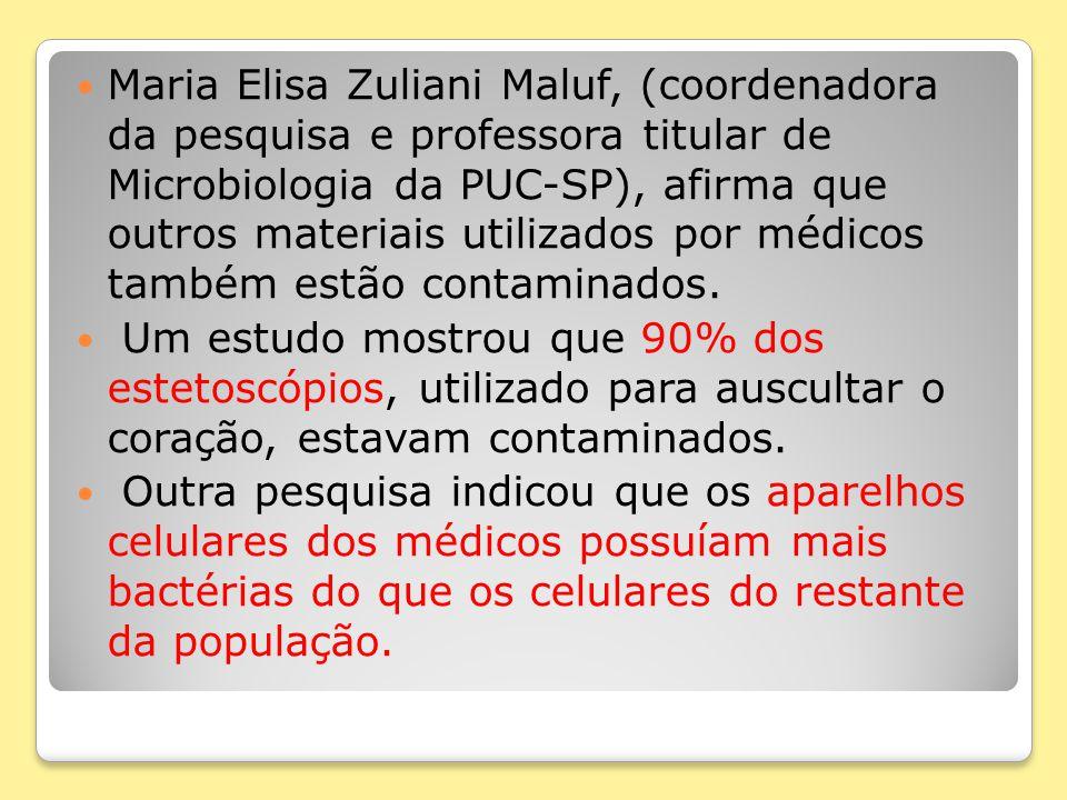 Maria Elisa Zuliani Maluf, (coordenadora da pesquisa e professora titular de Microbiologia da PUC-SP), afirma que outros materiais utilizados por médicos também estão contaminados.