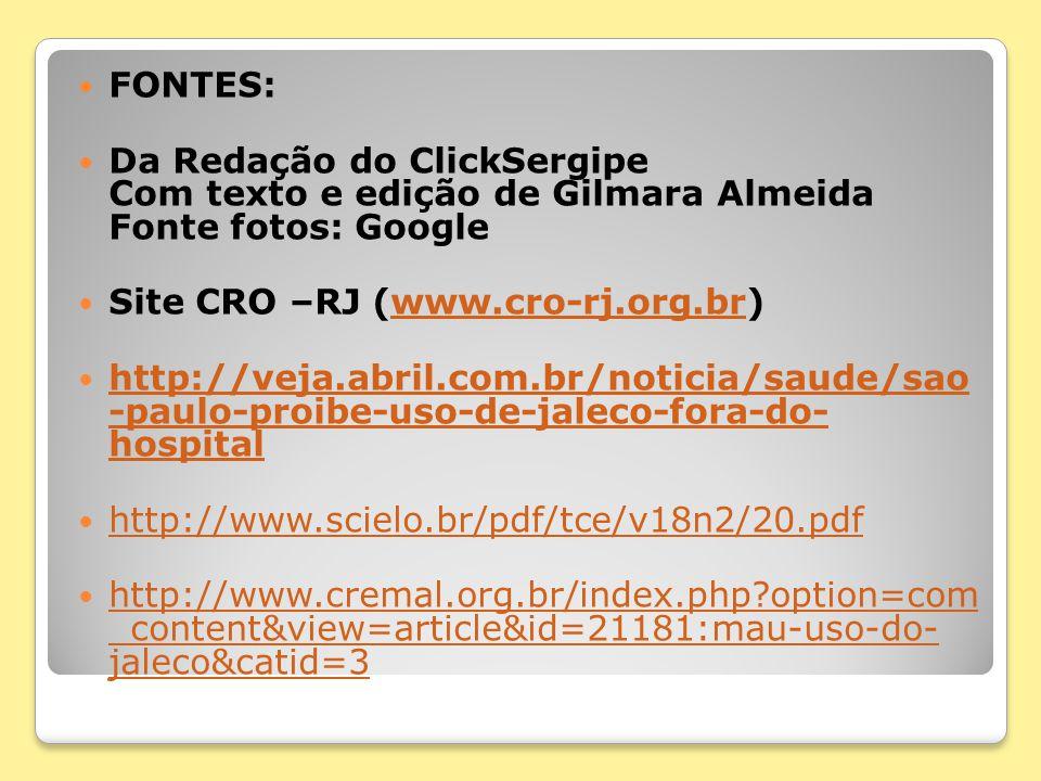FONTES: Da Redação do ClickSergipe Com texto e edição de Gilmara Almeida Fonte fotos: Google. Site CRO –RJ (www.cro-rj.org.br)
