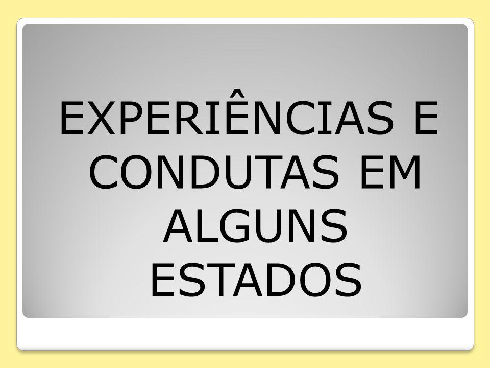 EXPERIÊNCIAS E CONDUTAS EM ALGUNS ESTADOS