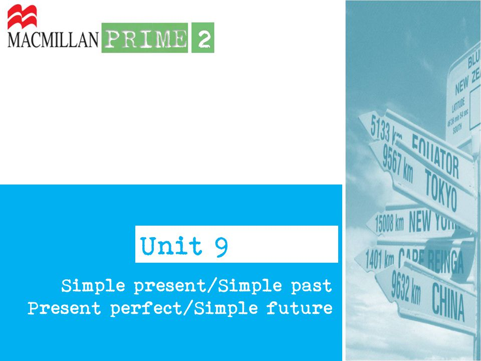 Unit 9 Simple present/Simple past Present perfect/Simple future