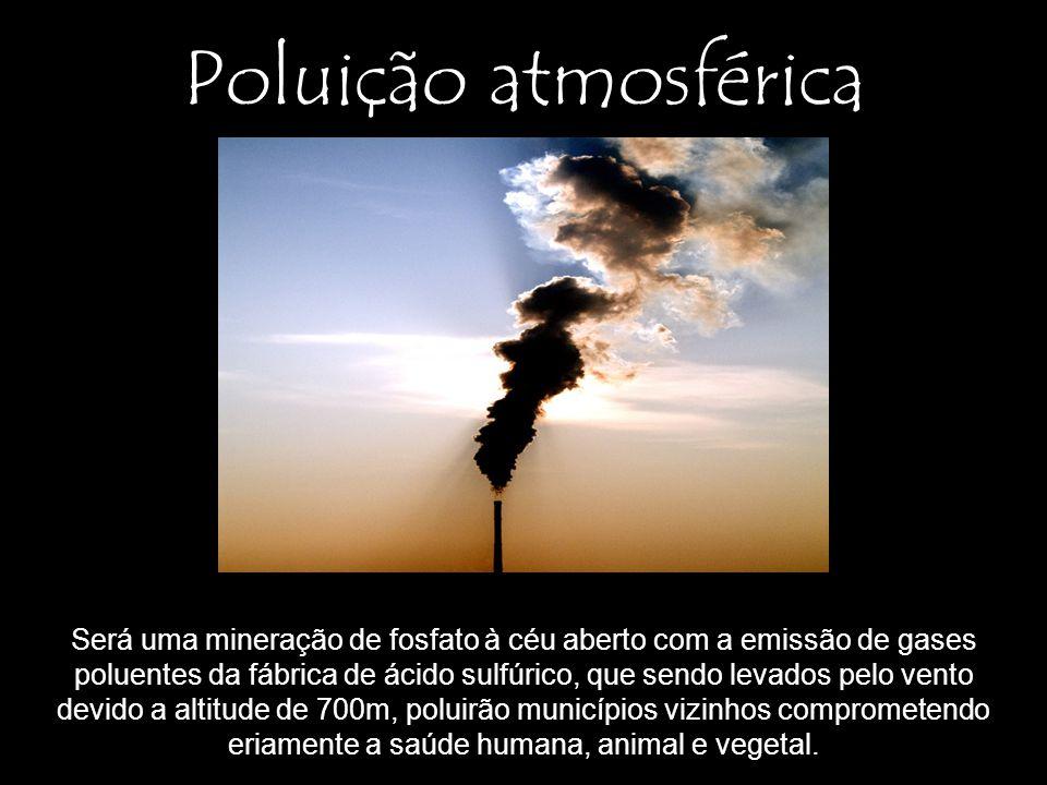 Poluição atmosférica Será uma mineração de fosfato à céu aberto com a emissão de gases.
