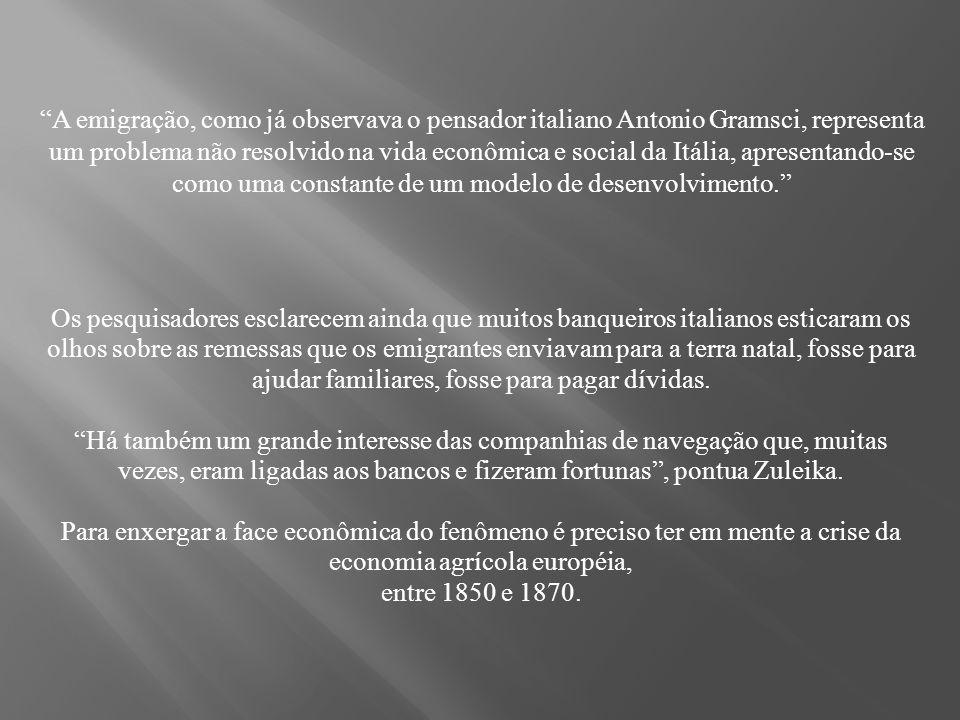 A emigração, como já observava o pensador italiano Antonio Gramsci, representa um problema não resolvido na vida econômica e social da Itália, apresentando-se como uma constante de um modelo de desenvolvimento.