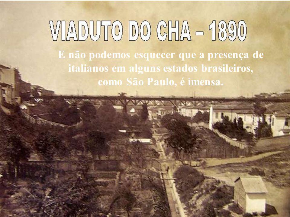 E não podemos esquecer que a presença de italianos em alguns estados brasileiros,