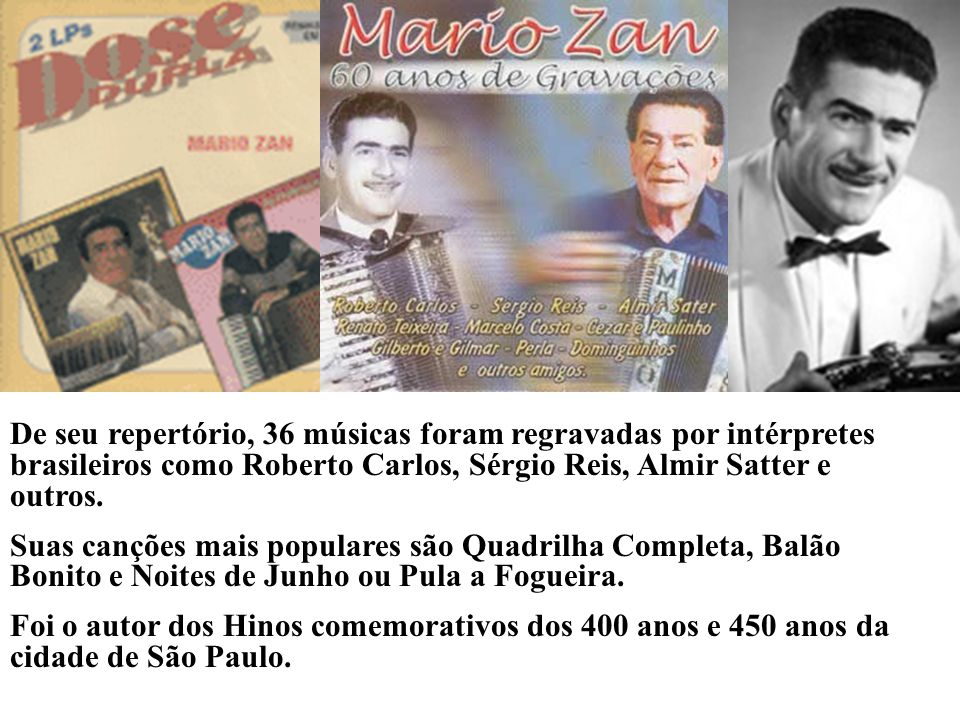 De seu repertório, 36 músicas foram regravadas por intérpretes brasileiros como Roberto Carlos, Sérgio Reis, Almir Satter e outros.