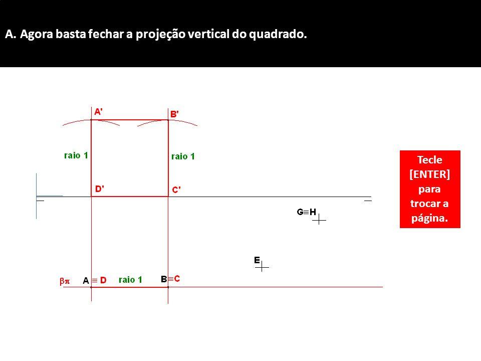 A. Agora basta fechar a projeção vertical do quadrado.