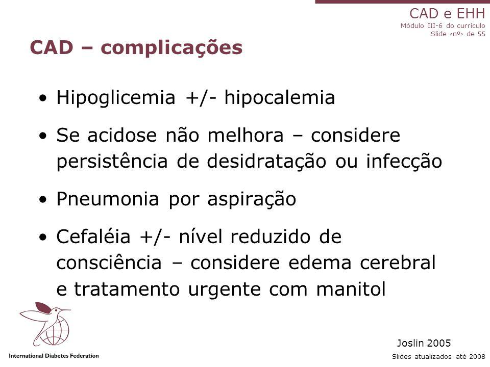 Hipoglicemia +/- hipocalemia