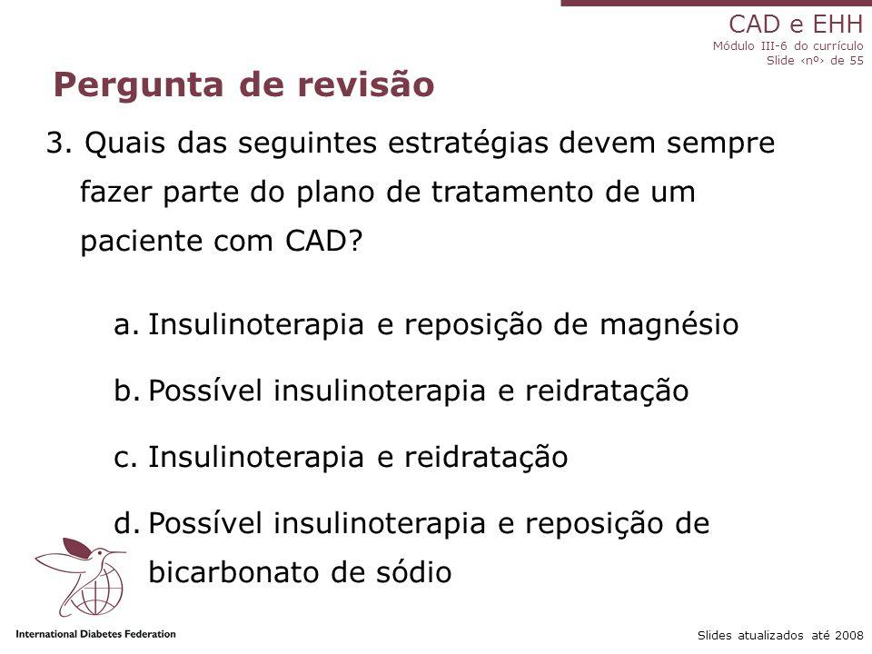 Pergunta de revisão 3. Quais das seguintes estratégias devem sempre fazer parte do plano de tratamento de um paciente com CAD