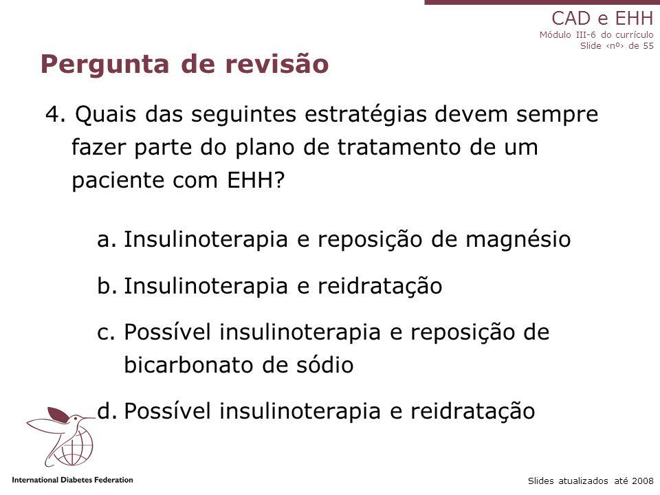 Pergunta de revisão 4. Quais das seguintes estratégias devem sempre fazer parte do plano de tratamento de um paciente com EHH