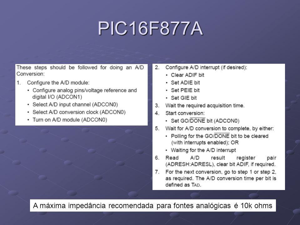 PIC16F877A A máxima impedância recomendada para fontes analógicas é 10k ohms